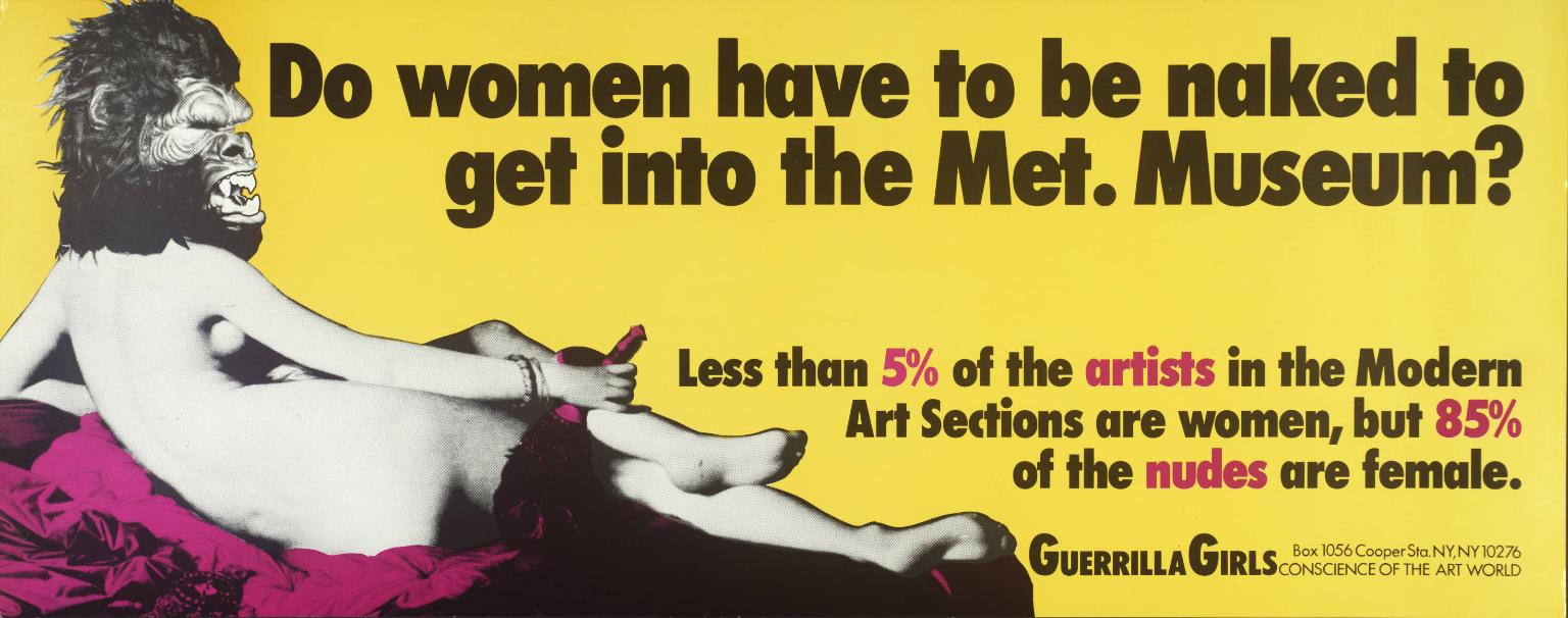 Do Women Have To Be Naked To Get Into the Met. Museum? 1989 Guerrilla Girls. Purchased 2003 http://www.tate.org.uk/art/work/P78793